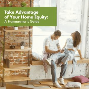 Take Advantage of Your Home Equity